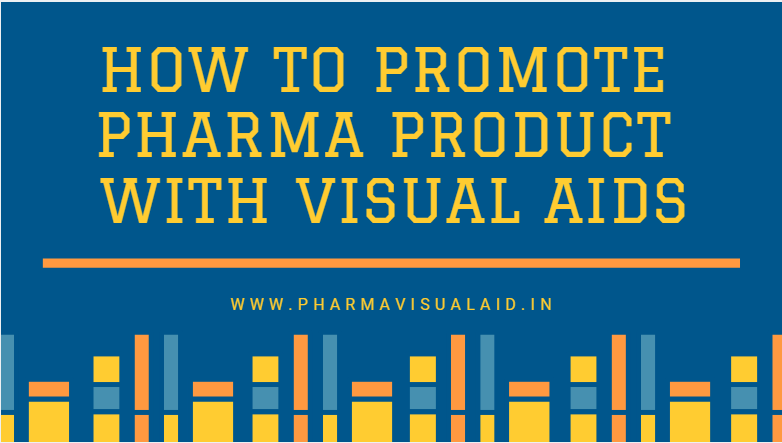 How to Promote Pharma Product with Visual Aids
