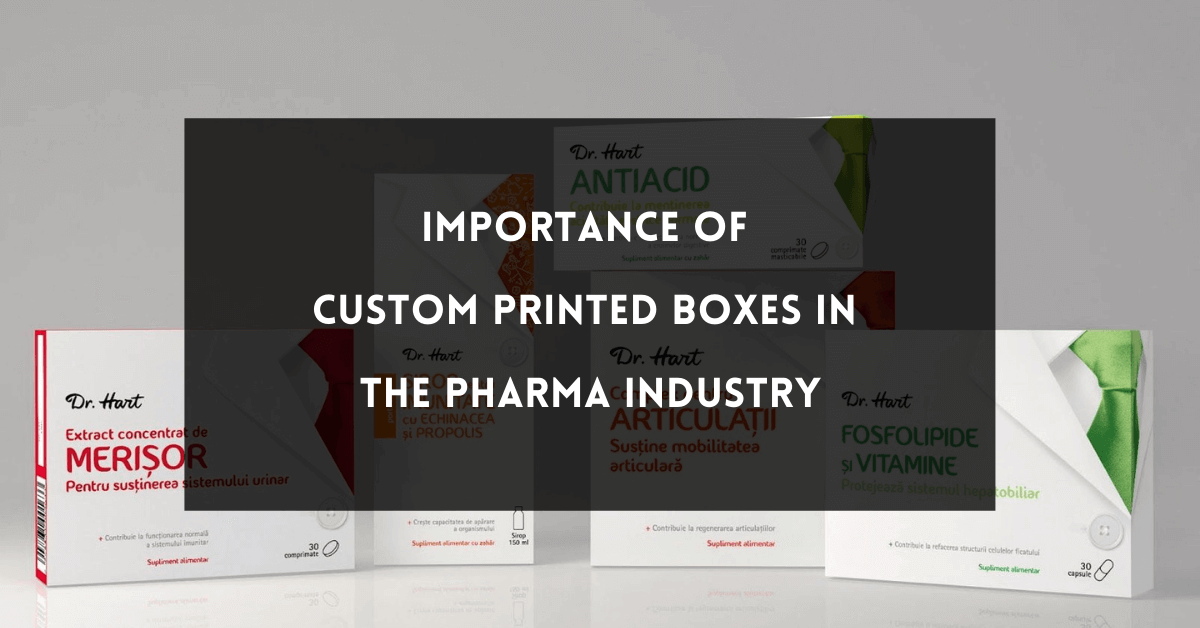 Importance of Custom Printed Boxes in the Pharma Industry